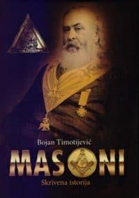 MASONI - SKRIVENA ISTORIJA - Bojan Timotijević