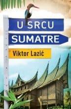 U SRCU SUMATRE Viktor Lazić