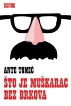 ŠTO JE MUŠKARAC BEZ BRKOVA Ante Tomić