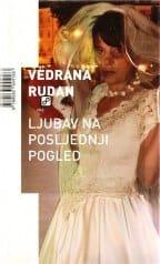 LJUBAV NA POSLEDNJI POGLED Vedrana Rudan