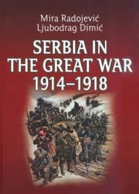 SERBIA IN THE GREAT WAR 1914-1918-Mira Radojević, Ljubodrag Dimić