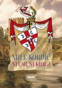 NI CAR, NI KRALJ - Mile Kordić