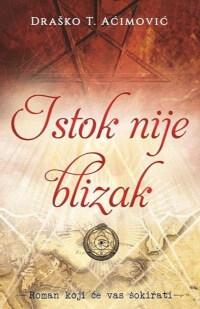ISTOK NIJE BLIZAK - Draško T. Aćimović